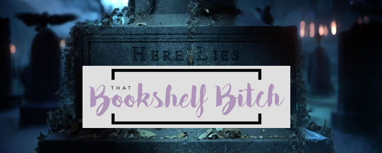 Here lies That Bookshelf Bitch