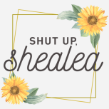 Shut up, Shealea   She is sunflowers & thunderstorms