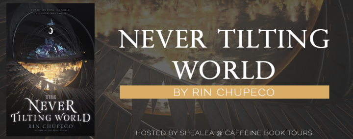 SIGN UP: Blog tour for The Never Tilting World by Rin Chupeco